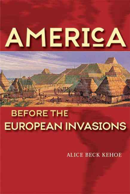 America Before the European Invasions By Kehoe, Alice Beck